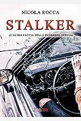 STALKER: (L'altra faccia delle Bugiarde Verità) - Un racconto agghiacciante; una storia noir che mette in evidenza il terribile e attuale fenomeno dello stalking Formato Kindle