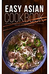 Easy Asian Cookbook: 200 Asian Recipes from Thailand, Korea, Japan, Indonesia, Vietnam, and the Philippines (Asian Cookbook, Asian Recipes, Asian Cooking, ... Recipes, Thai Recipes, Japanese Recipes) Kindle Edition