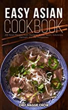 Easy Asian Cookbook: 200 Asian Recipes from Thailand, Korea, Japan, Indonesia, Vietnam, and the Philippines (Asian Cookbook, Asian Recipes, Asian Cooking, ... Thai Recipes, Japanese Recipes Book 1)