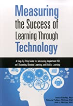 Measuring the Success of Learning Through Technology: A Guide for Measuring Impact and Calculating ROI on E-Learning, Blended Learning, and Mobile Learning