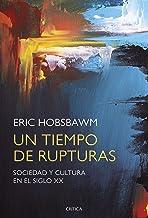 Un tiempo de rupturas: Sociedad y cultura en el siglo XX (Spanish Edition)