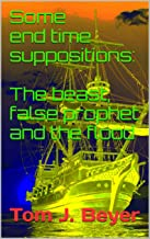 Some end time suppositions: The beast, false prophet and the flood