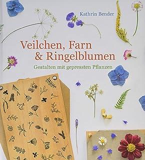 Veilchen, Farn & Ringelblumen: Gestalten mit gepressten Pflanzen