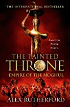 The Tainted Throne: Empires of the Moghul: Book IV (Empire of the Moghul 4)