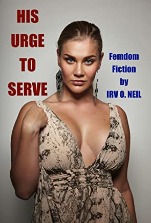 HIS URGE TO SERVE (The Irv O. Neil Erotic Library Book 13) (English Edition)