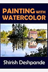 Painting with Watercolor: Learn to Paint Stunning Watercolors in 10 Step-by-Step Exercises (Pen, Ink and Watercolor Sketching) Kindle Edition