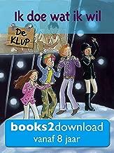 De KLUP, Ik doe wat ik wil: Een spannend leesboek voor kinderen vanaf 8 jaar