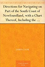 Directions for Navigating on Part of the South Coast of Newfoundland, with a Chart Thereof, Including the Islands of St. Peter's and Miquelon And a Particular ... Governor of Newfoundland, Labradore, &c.