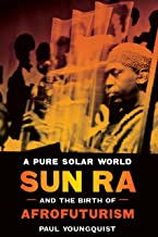 A Pure Solar World: Sun Ra and the Birth of Afrofuturism (Discovering America) (English Edition)