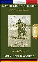 Lernen Sie Französisch mit einem Klassiker: Robinson Crusoe - Paralleltext Ausgabe [FR-DE] (French Edition)