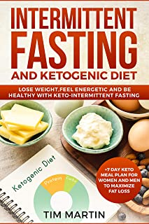 Intermittent Fasting and Ketogenic Diet: Lose weight, feel energetic and be healthy with keto-intermittent fasting +7 Day ...