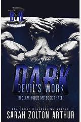 Devil's Work: Dark (The Bedlam Horde MC Book 3) Kindle Edition