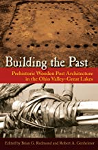 Building the Past: Prehistoric Wooden Post Architecture in the Ohio Valley Great Lakes