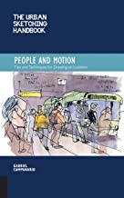 The Urban Sketching Handbook: People and Motion: Tips and Techniques for Drawing on Location