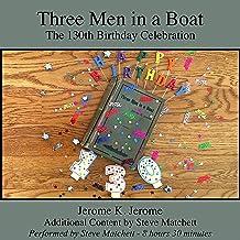Three Men in a Boat: The 130th Birthday Celebration