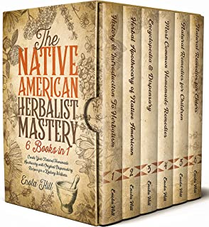 Native American Herbalist Mastery: 6 BOOKS in 1: The Ultimate Ancient Herbal Remedies Encyclopedia to Create Your Natural ...