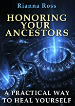 Honoring Your Ancestors: A Practical Way To Heal Yourself