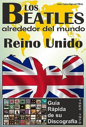 Los Beatles - Reino Unido - Guía Rápida De Su Discografía: Discografía A Todo Color (1962-1970) (Los Beatles Alrededor Del Mundo nº 2) (Spanish Edition)