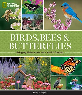 National Geographic Birds, Bees, Butterflies: Bringing Nature into Your Yard and Garden
