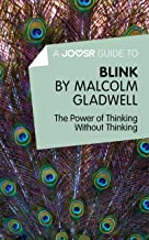 A Joosr Guide to... Blink by Malcolm Gladwell: The Power of Thinking Without Thinking