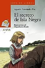 El secreto de Isla Negra (Literatura Infantil (6-11 Años) - Sopa De Libros nº 179) (Spanish Edition)