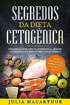 Keto: Segredos Da Dieta Cetogênica: Guia Definitivo Sobre Tudo Da Dieta Keto - Emagreça Com A Dieta Cetogênica, Queime A G...