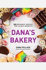 Dana's Bakery: 100 Decadent Recipes for Unique Desserts Kindle Edition