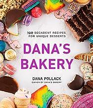 Dana's Bakery: 100 Decadent Recipes for Unique Desserts