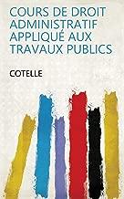 Cours de droit administratif appliqué aux travaux publics (French Edition)
