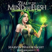 Zeal of the Mind and Flesh: Spellheart, Book 1
