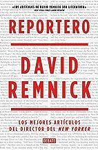 Reportero: Los mejores artículos del director del New Yorker (Spanish Edition)