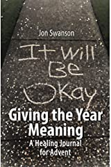 Giving the Year Meaning: A Healing Journal for Advent Kindle Edition