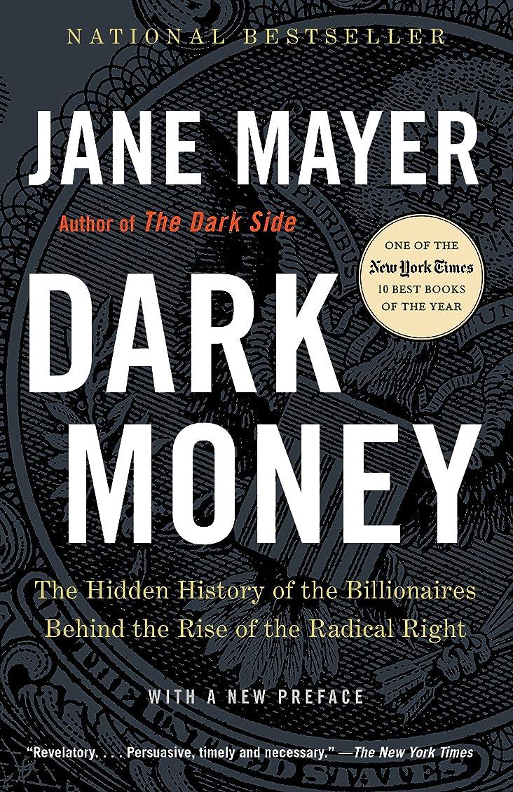 エジプト擬人受粉者Dark Money: The Hidden History of the Billionaires Behind the Rise of the Radical Right (English Edition)