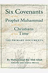 Six Covenants of the Prophet Muhammad with the Christians of His Time: The Primary Documents Kindle Edition