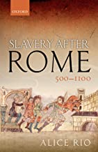 Slavery After Rome, 500-1100 (Oxford Studies in Medieval European History) (English Edition)