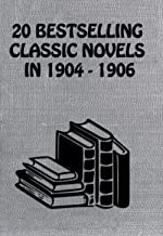 20 BESTSELLING  CLASSIC NOVELS  IN 1904 - 1906: My Friend Prospero, The Masquerader, The Gambler, The Garden Of Allah, The Silent Places, The Spoilers, ... And Many More… (Bestselling Classic Novels)