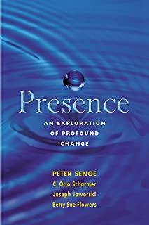 Presence : Human Purpose and the Field of the Future