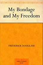 My Bondage and My Freedom (免费公版书) (English Edition)