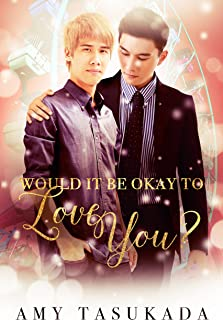 Would it Be Okay to Love You?