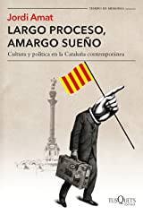 Largo proceso, amargo sueño: Cultura y política en la Cataluña contemporánea Versión Kindle