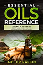 Essential Oils Reference: This Book includes: Essential Oils Ancient Medicine + Essential Oils and Aromatherapy - Guide for Beginners for Healing, Natural ... Loss...also for dogs (English Edition)
