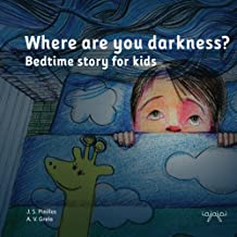 Where are you darkness?: Bedtime story for children (Stories to kill fears: afraid of the dark Book 1)