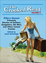 The Crooked Road, Volume 3: Ellery Queen Presents Stories of Grifters, Gangsters, Hit Men, and Other Career Crooks (The Crooked Road: Ellery Queen Presents ... Hit Men, and Other Career Crooks)