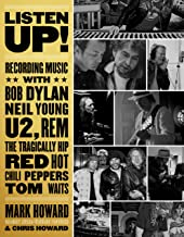 Listen Up!: Recording Music with Bob Dylan, Neil Young, U2, R.E.M., The Tragically Hip, Red Hot Chili Peppers, Tom Waits...