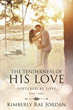The Tenderness of His Love: A Christian Romance (Fostered by Love Book 3)