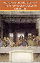 The Agony and the Ecstasy: The Final Week of Jesus of Nazareth