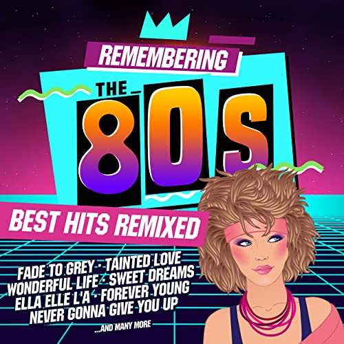 Remembering The 80s Best Hits Remixed