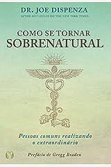 Como se tornar sobrenatural: Pessoas comuns fazendo o extraordinário (Portuguese Edition) Kindle Edition