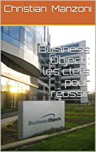 Business Object : les clefs pour réussir (French Edition)