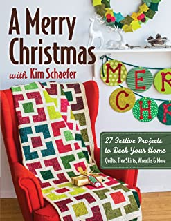 A Merry Christmas with Kim Schaefer: 27 Festive Projects to Deck Your Home - Quilts, Tree Skirts, Wreaths & More